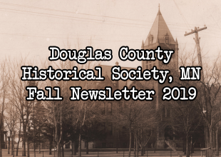 Thumbnail for the post titled: Fall 2019 Newsletter, Douglas County Historical Society, MN